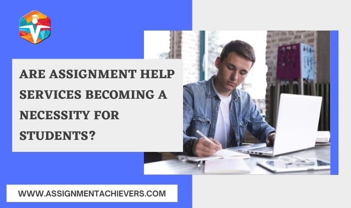 Are assignment help services becoming a necessity for students?