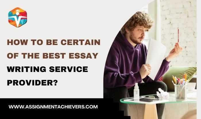 How to be certain of the best essay writing service provider?