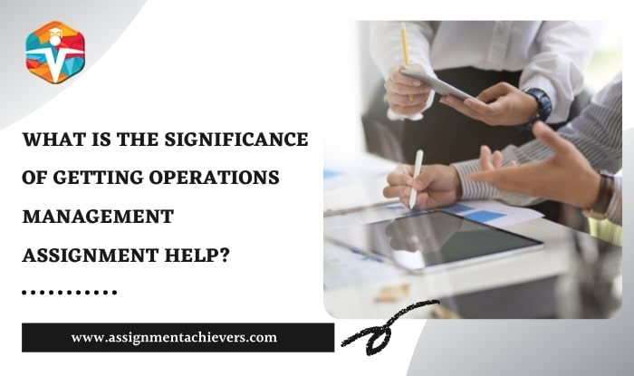What is the Significance of Getting Operations Management Assignment Help?